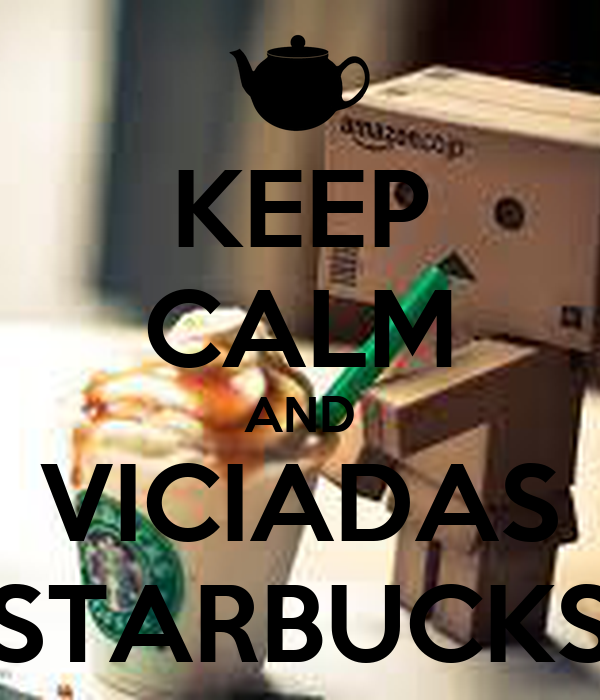 KEEP CALM AND VICIADAS STARBUCKS