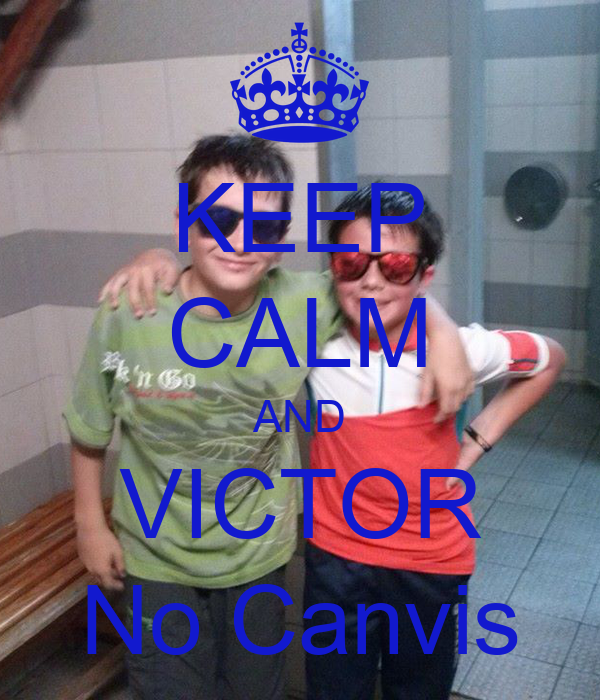 KEEP CALM AND VICTOR No Canvis