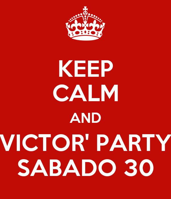 KEEP CALM AND VICTOR' PARTY SABADO 30