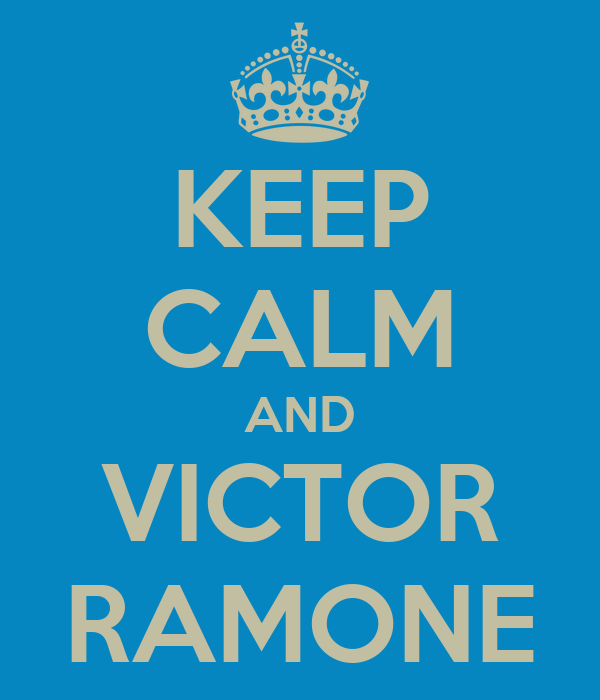 KEEP CALM AND VICTOR RAMONE