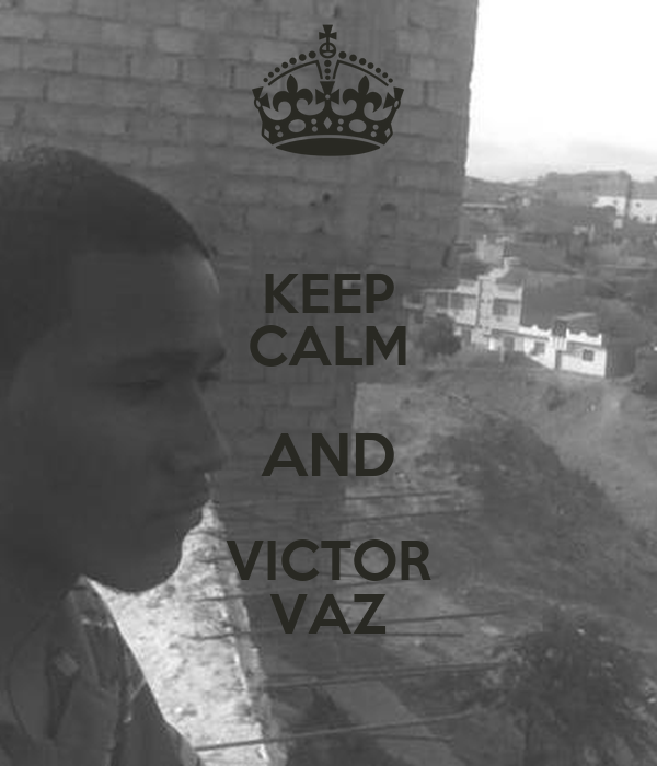 KEEP CALM AND VICTOR VAZ