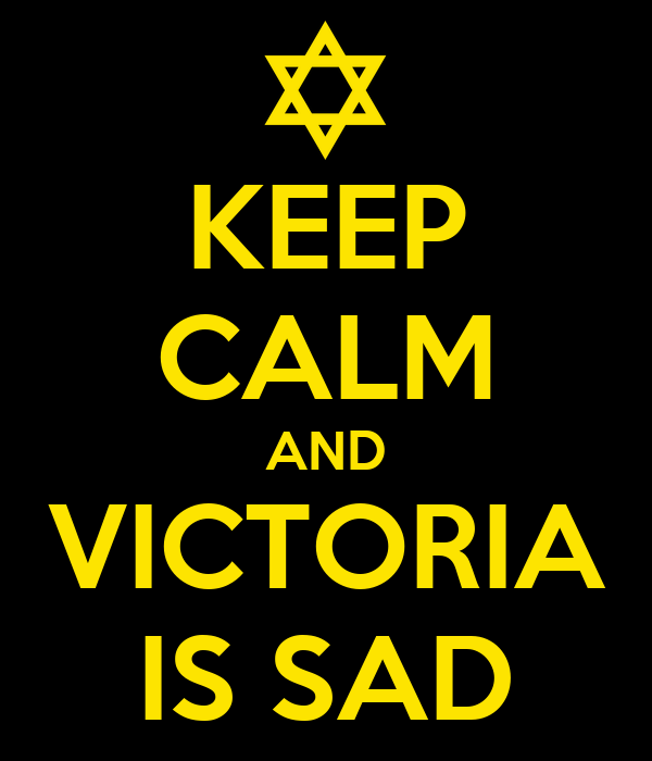 KEEP CALM AND VICTORIA IS SAD