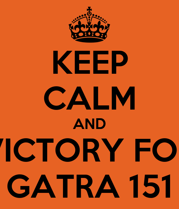 KEEP CALM AND VICTORY FOR GATRA 151