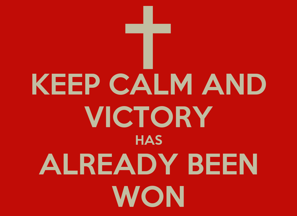 KEEP CALM AND VICTORY HAS ALREADY BEEN WON