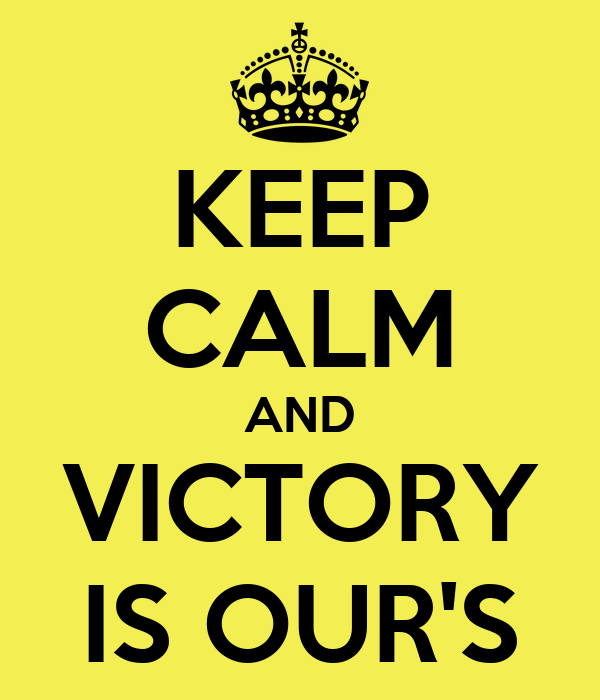 KEEP CALM AND VICTORY IS OUR'S