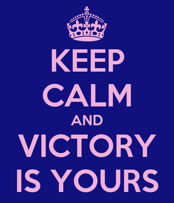 KEEP CALM AND VICTORY IS YOURS