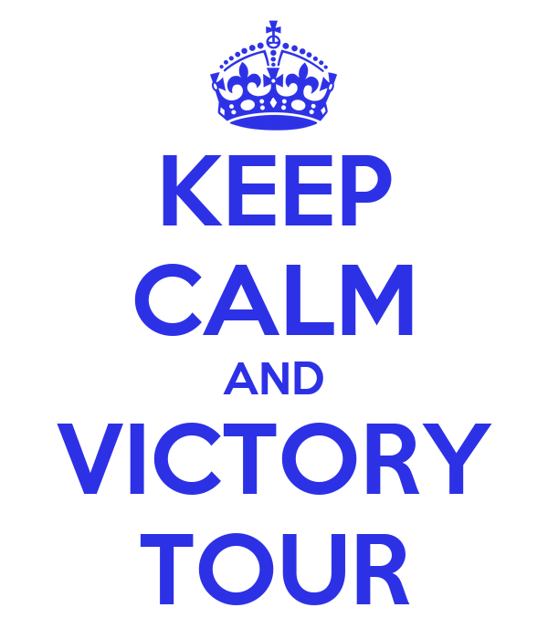 KEEP CALM AND VICTORY TOUR