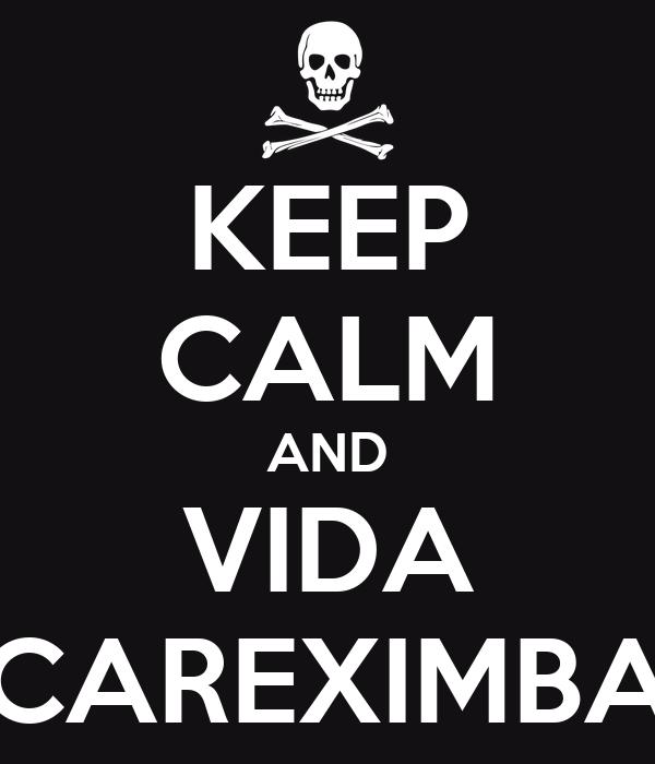 KEEP CALM AND VIDA CAREXIMBA
