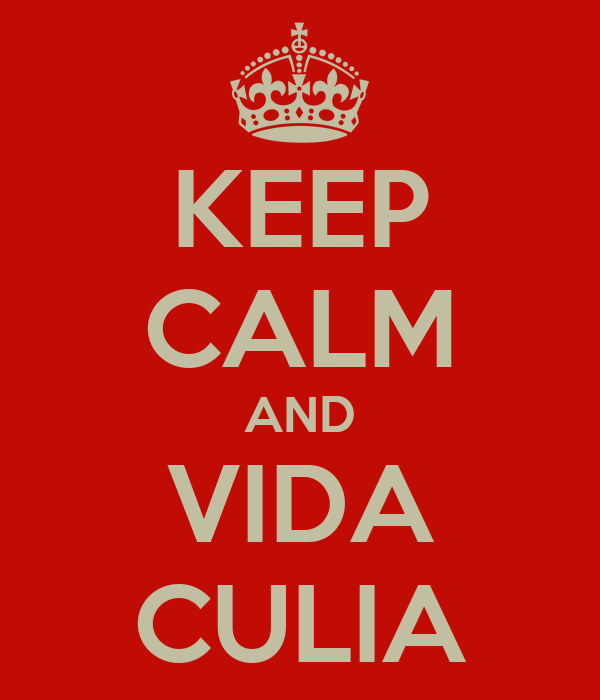 KEEP CALM AND VIDA CULIA