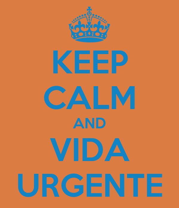KEEP CALM AND VIDA URGENTE
