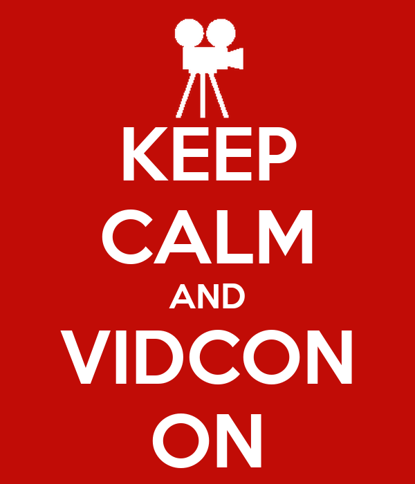 KEEP CALM AND VIDCON ON