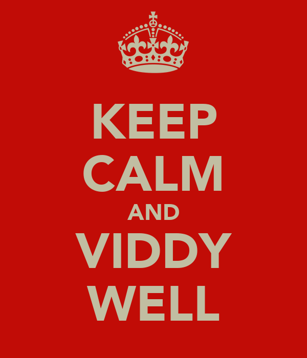KEEP CALM AND VIDDY WELL