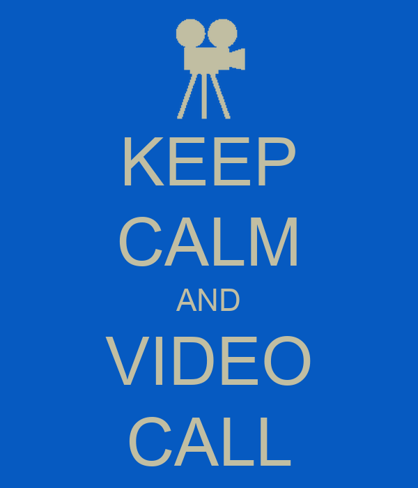 KEEP CALM AND VIDEO CALL