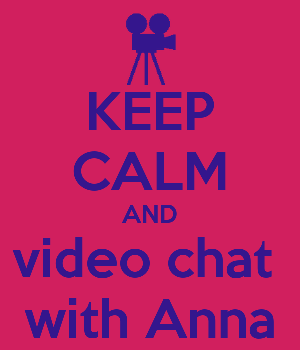 KEEP CALM AND video chat  with Anna