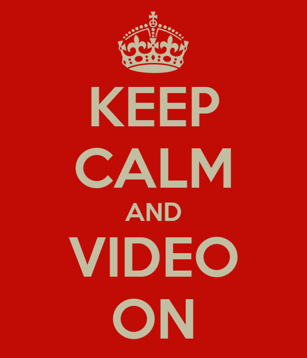 KEEP CALM AND VIDEO ON