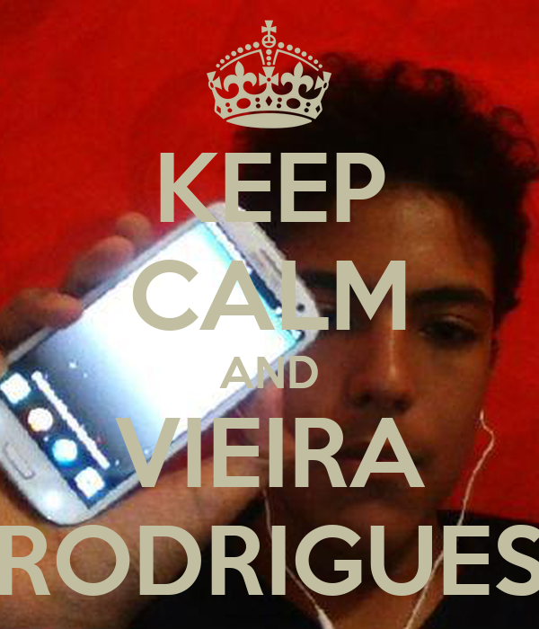 KEEP CALM AND VIEIRA RODRIGUES