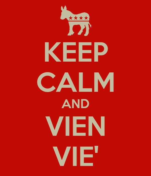KEEP CALM AND VIEN VIE'