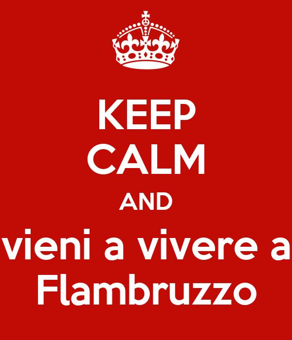 KEEP CALM AND vieni a vivere a Flambruzzo
