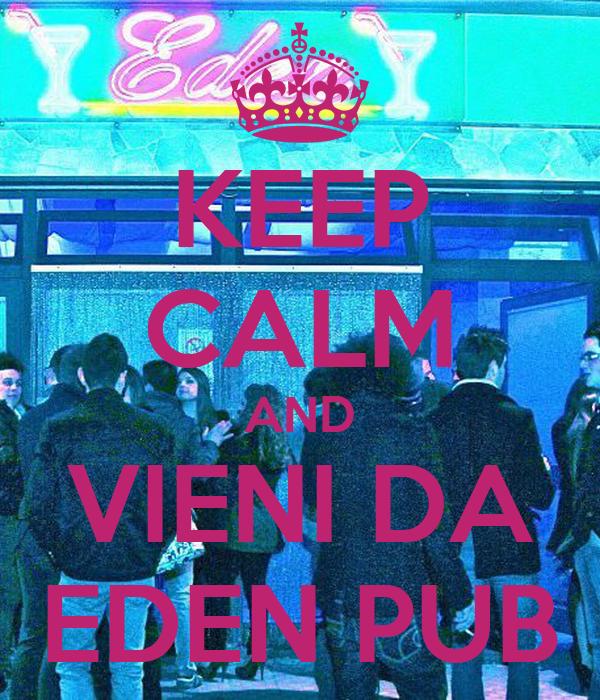 KEEP CALM AND VIENI DA EDEN PUB