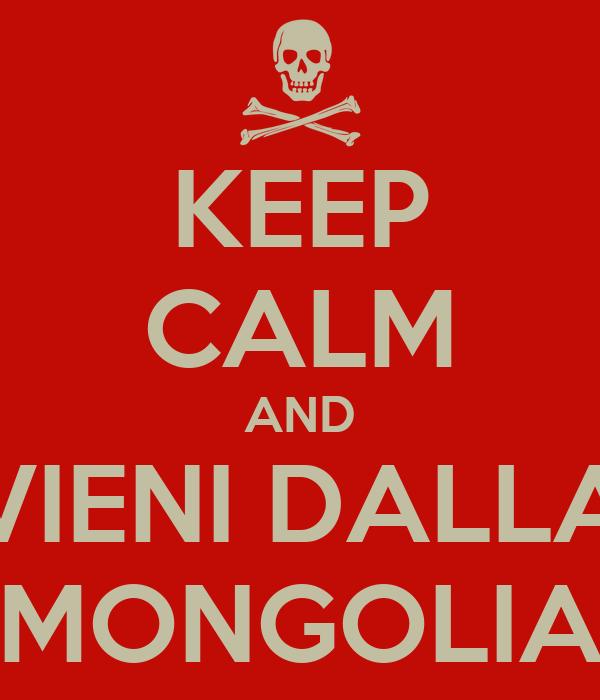KEEP CALM AND VIENI DALLA MONGOLIA