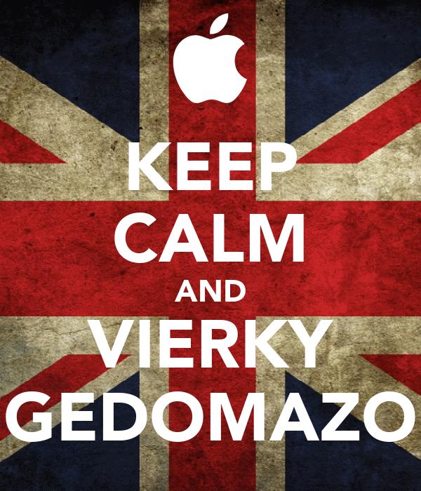 KEEP CALM AND VIERKY GEDOMAZO