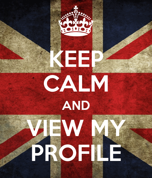 KEEP CALM AND VIEW MY PROFILE