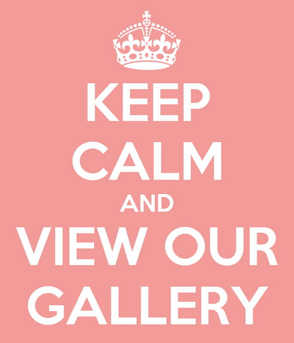 KEEP CALM AND VIEW OUR GALLERY