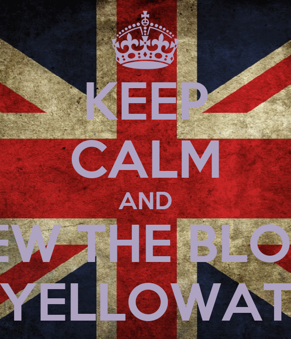 KEEP CALM AND VIEW THE BLOGS ON YELLOWATION