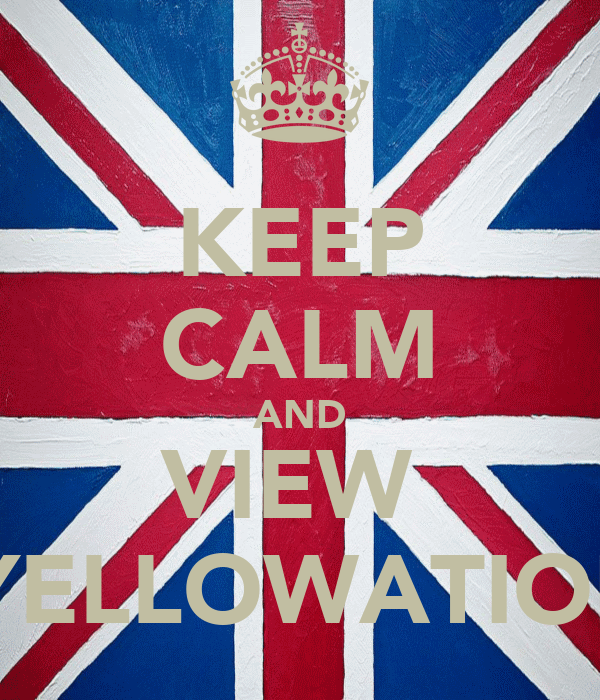 KEEP CALM AND VIEW   YELLOWATION