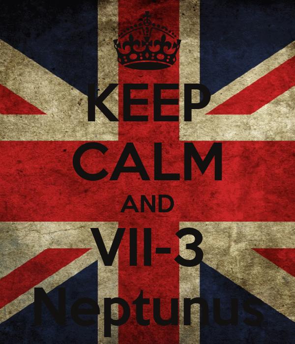 KEEP CALM AND VII-3 Neptunus