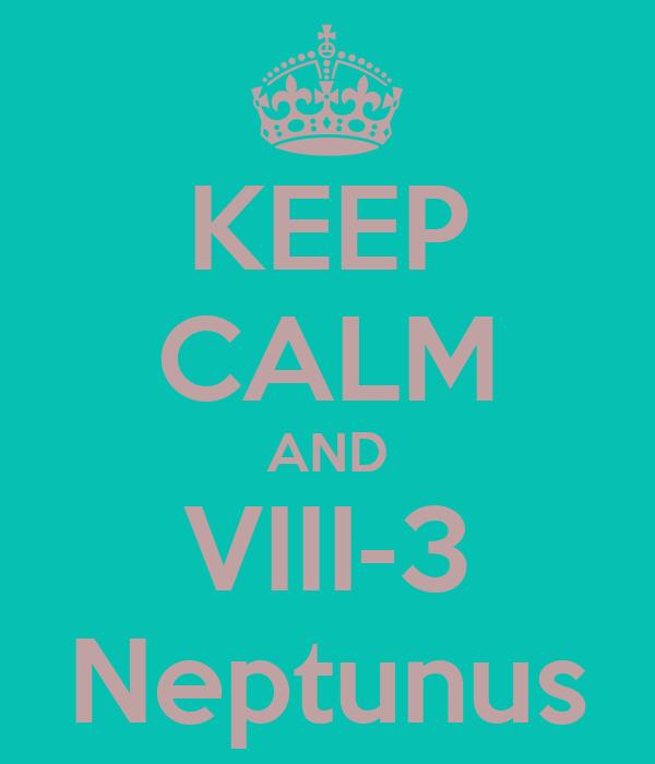 KEEP CALM AND VIII-3 Neptunus