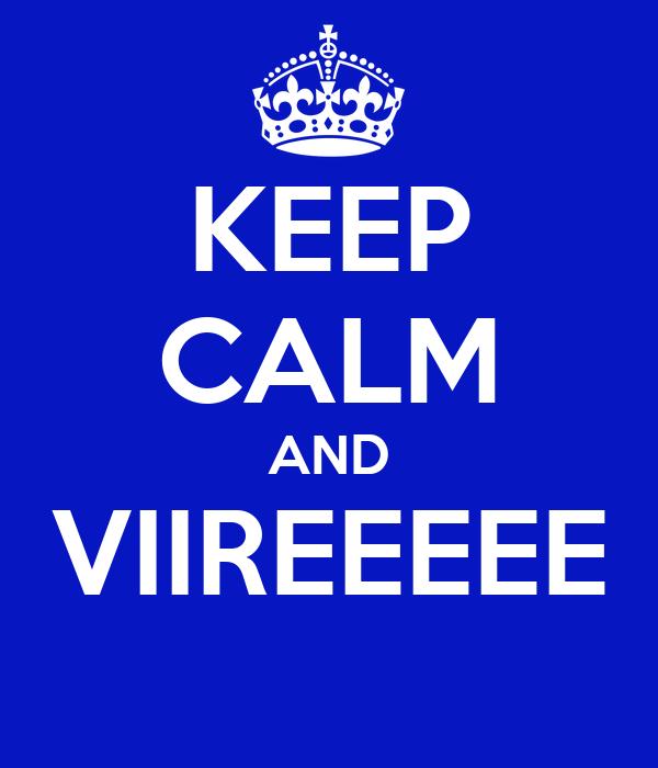 KEEP CALM AND VIIREEEEE