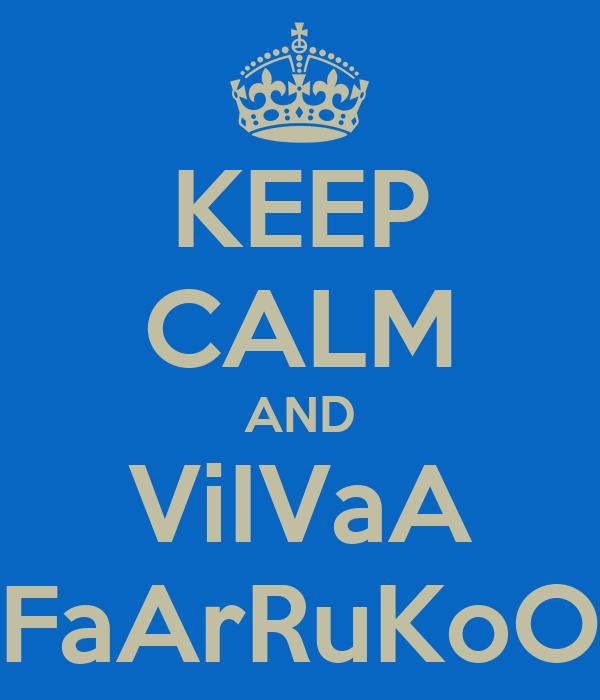 KEEP CALM AND ViIVaA FaArRuKoO