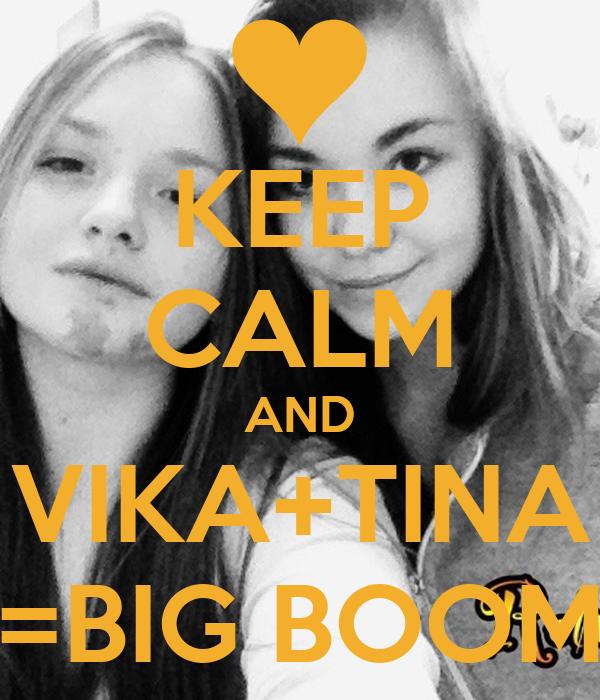 KEEP CALM AND VIKA+TINA =BIG BOOM