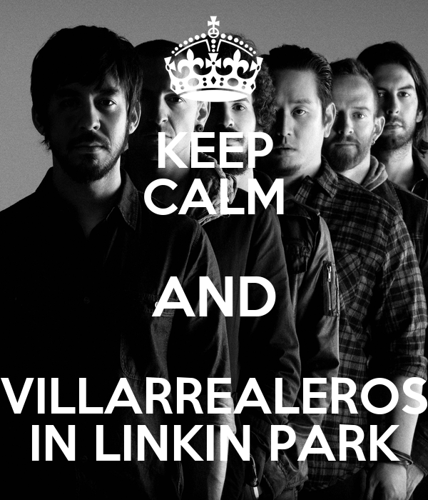 KEEP CALM AND VILLARREALEROS IN LINKIN PARK