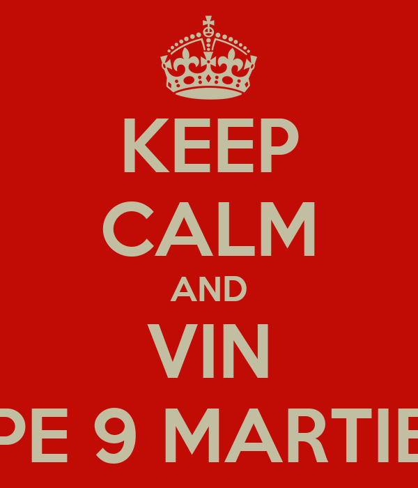 KEEP CALM AND VIN PE 9 MARTIE
