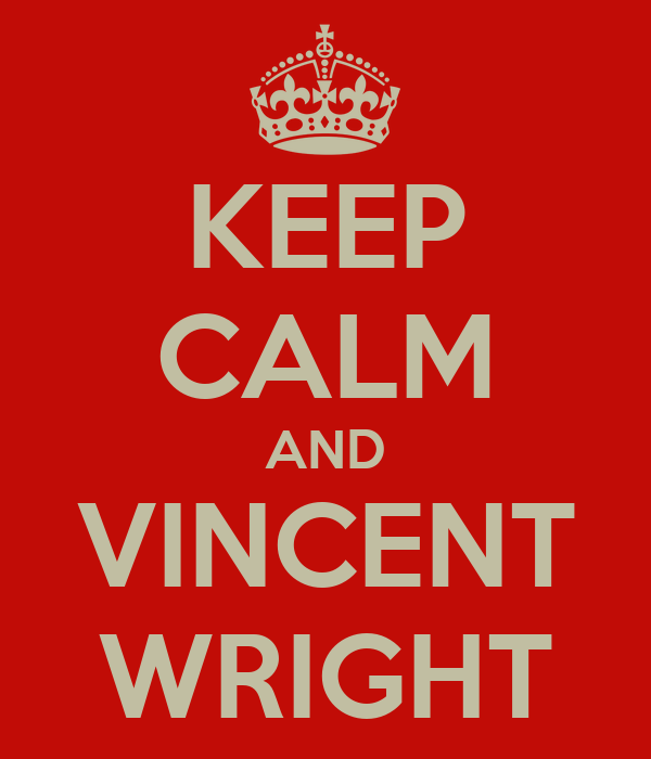KEEP CALM AND VINCENT WRIGHT
