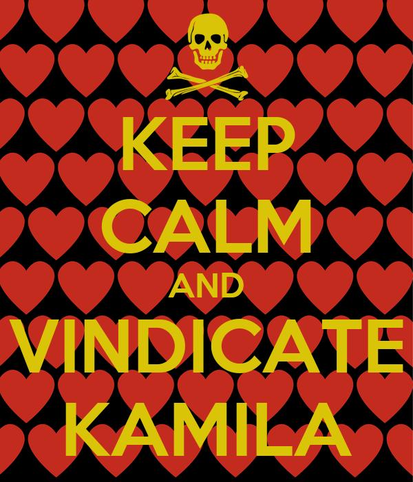 KEEP CALM AND VINDICATE KAMILA