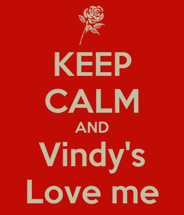 KEEP CALM AND Vindy's Love me