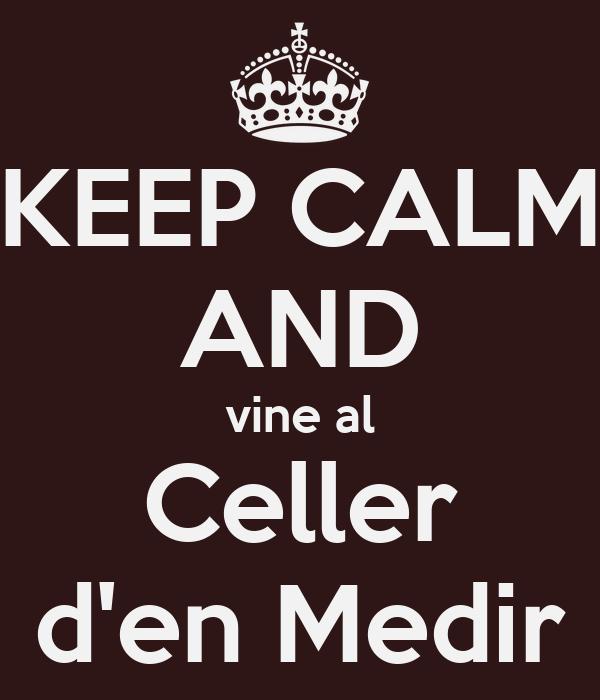 KEEP CALM AND vine al Celler d'en Medir