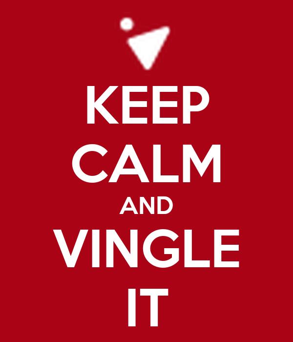 KEEP CALM AND VINGLE IT