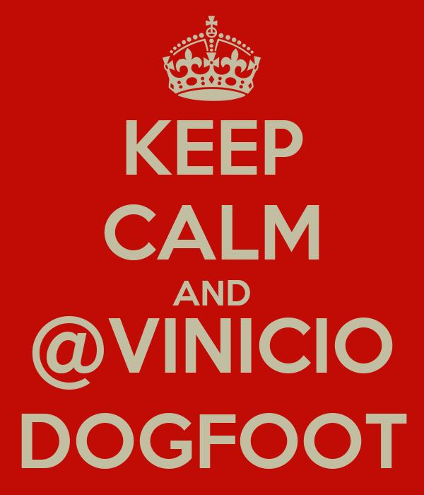 KEEP CALM AND @VINICIO DOGFOOT