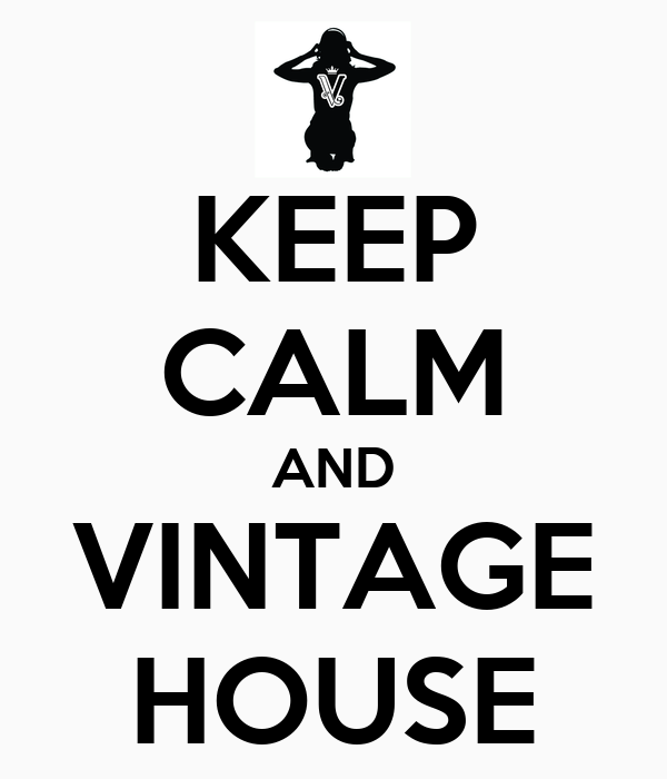 KEEP CALM AND VINTAGE HOUSE