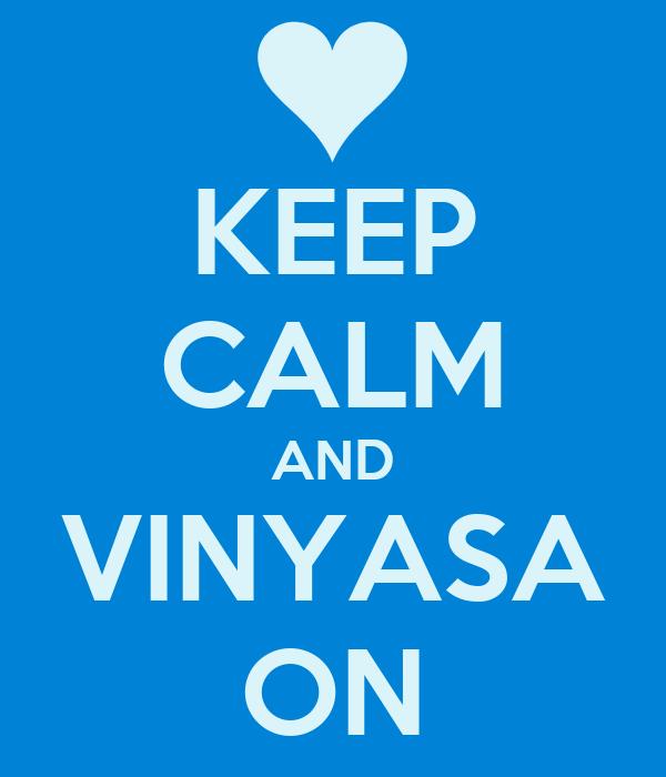 KEEP CALM AND VINYASA ON