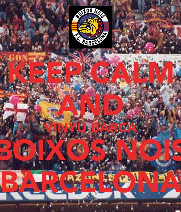 KEEP CALM AND VINYU BARCA BOIXOS NOIS BARCELONA