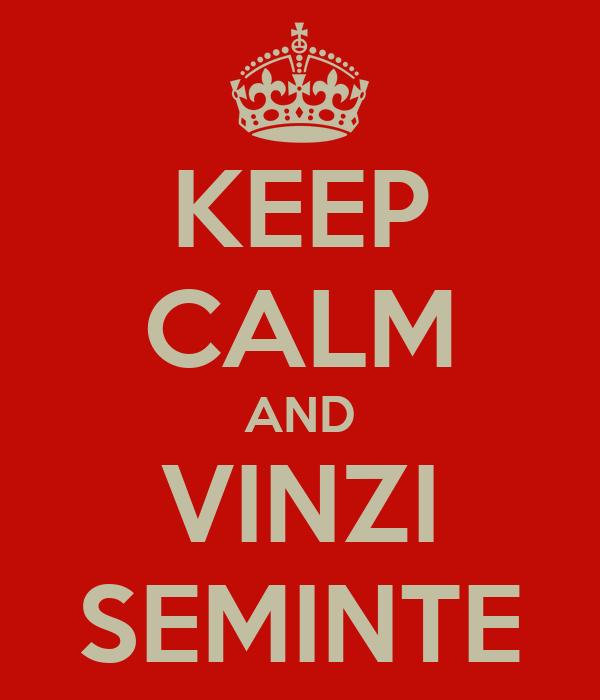KEEP CALM AND VINZI SEMINTE