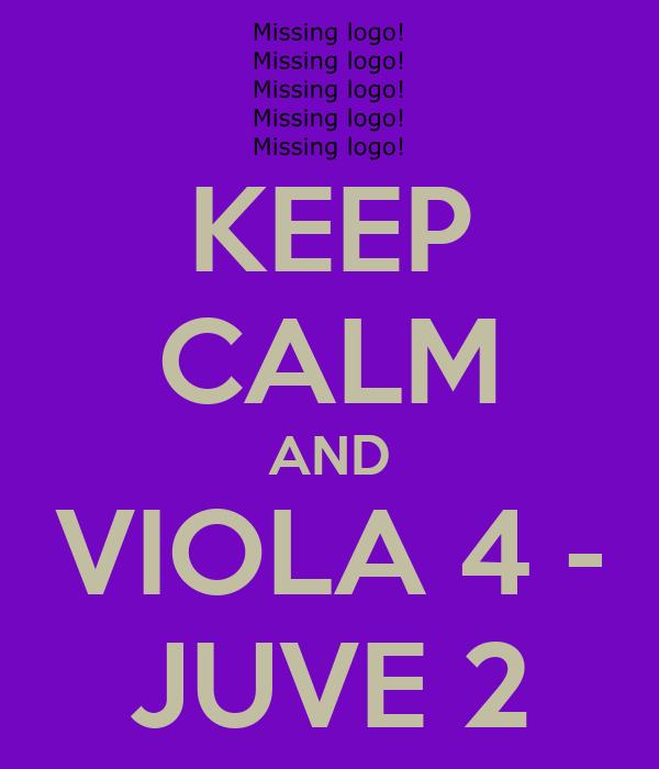 KEEP CALM AND VIOLA 4 - JUVE 2