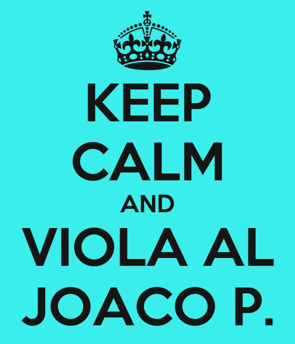 KEEP CALM AND VIOLA AL JOACO P.