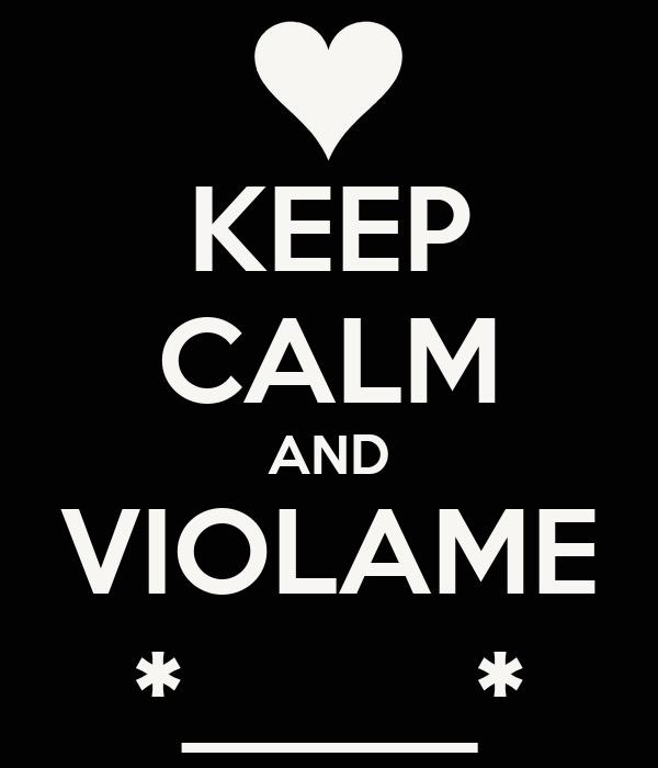 KEEP CALM AND VIOLAME *_____*