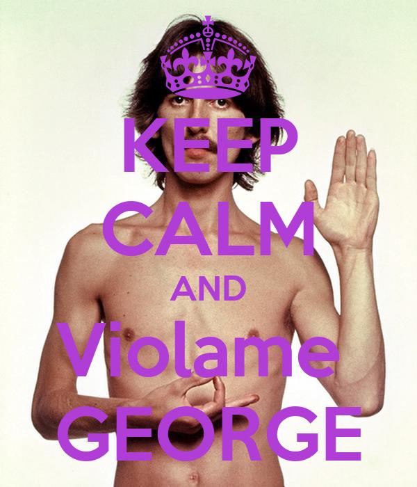 KEEP CALM AND Violame  GEORGE